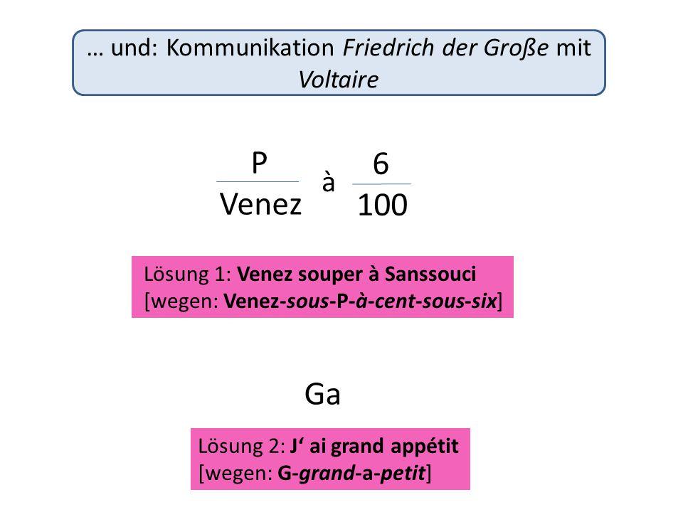 … und: Kommunikation Friedrich der Große mit Voltaire