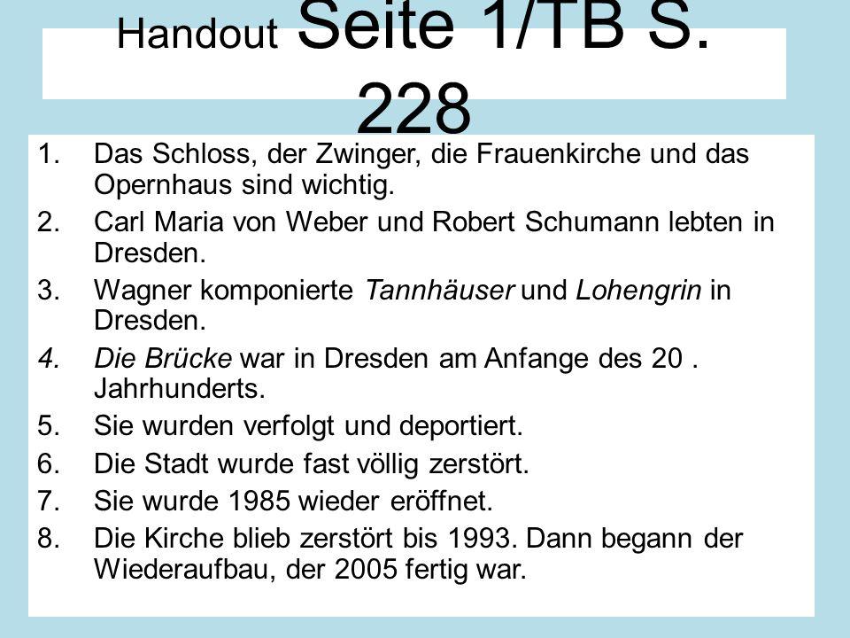 Handout Seite 1/TB S. 228 Das Schloss, der Zwinger, die Frauenkirche und das Opernhaus sind wichtig.