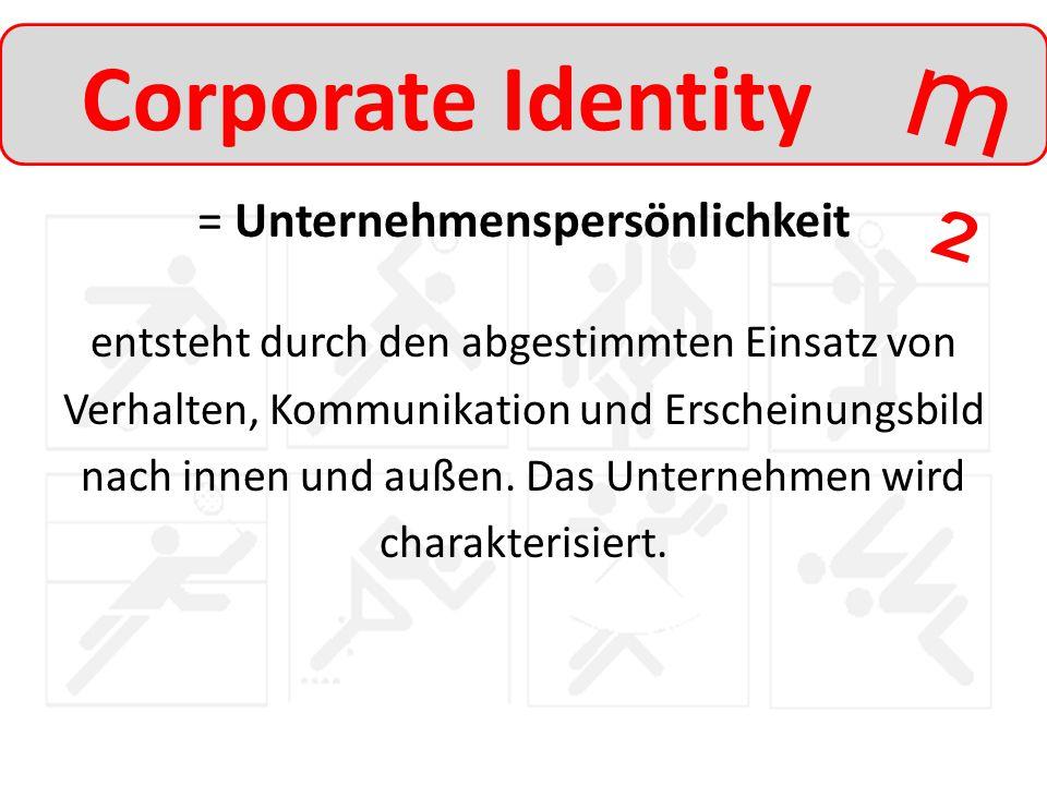 Corporate Identity = Unternehmenspersönlichkeit