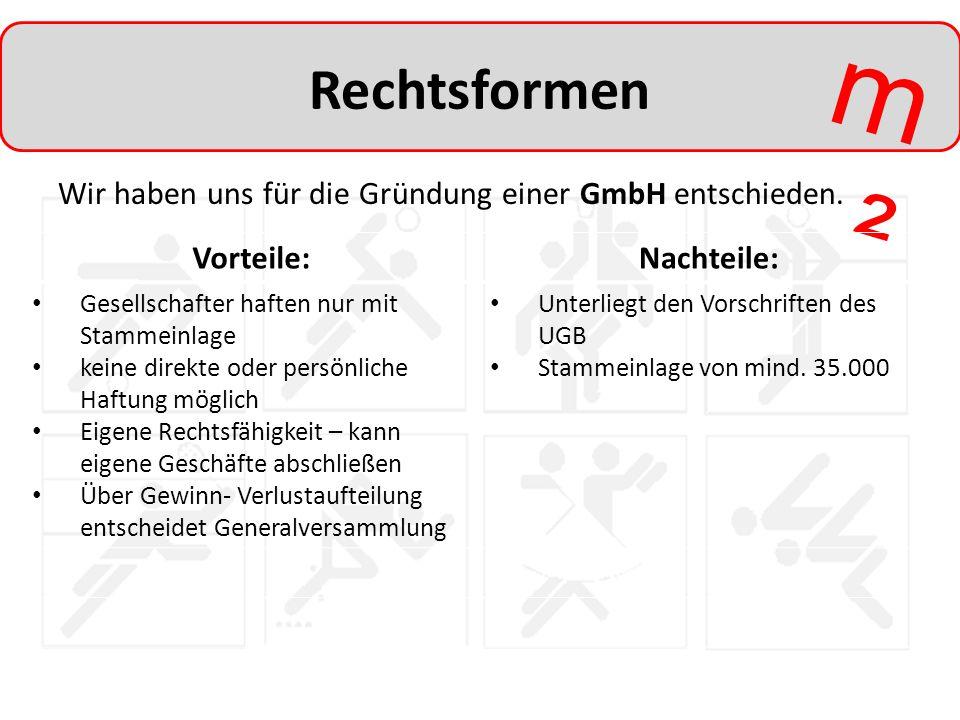 Rechtsformen Wir haben uns für die Gründung einer GmbH entschieden.