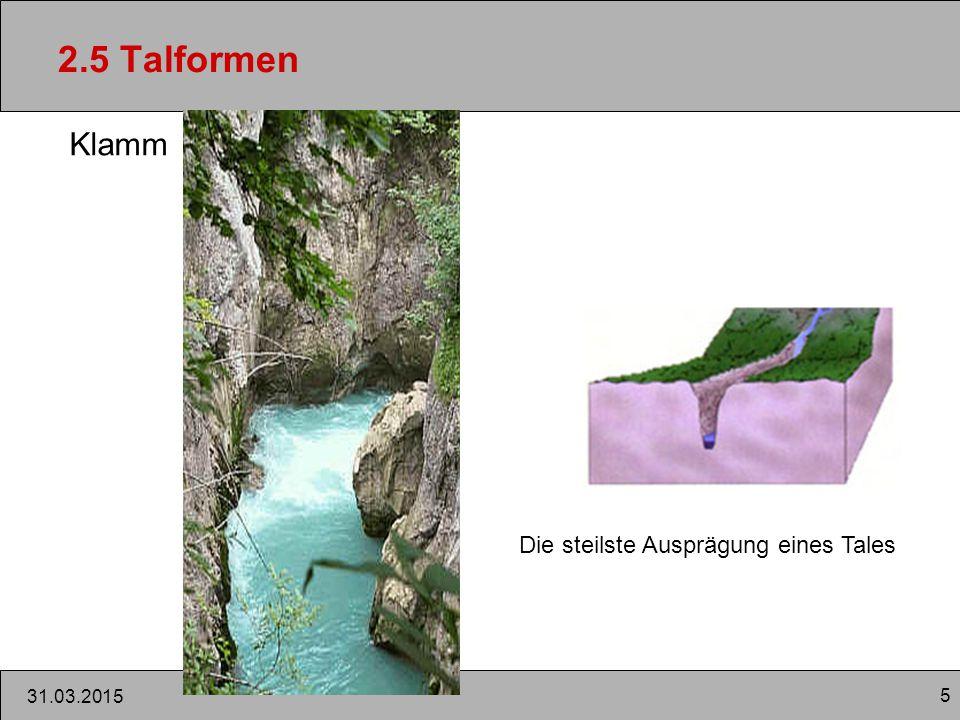 2.5 Talformen Klamm Die steilste Ausprägung eines Tales 09.04.2017