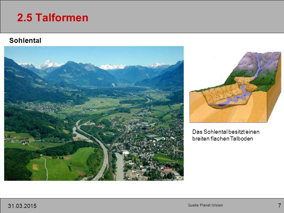 2.5 Talformen Sohlental. Das Sohlental besitzt einen breiten flachen Talboden.