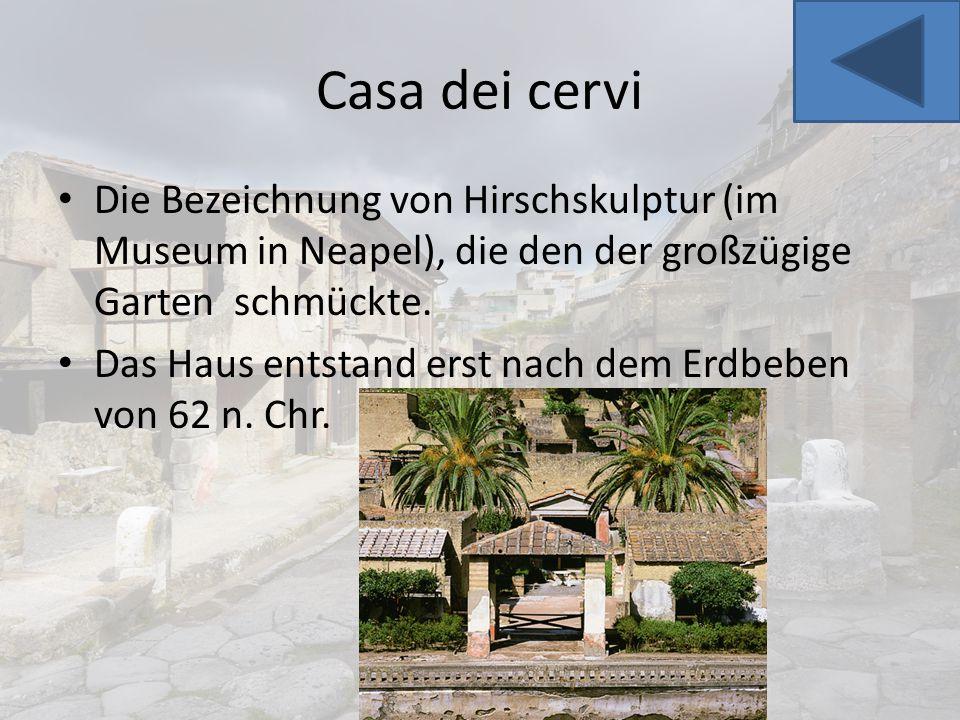 Casa dei cervi Die Bezeichnung von Hirschskulptur (im Museum in Neapel), die den der großzügige Garten schmückte.