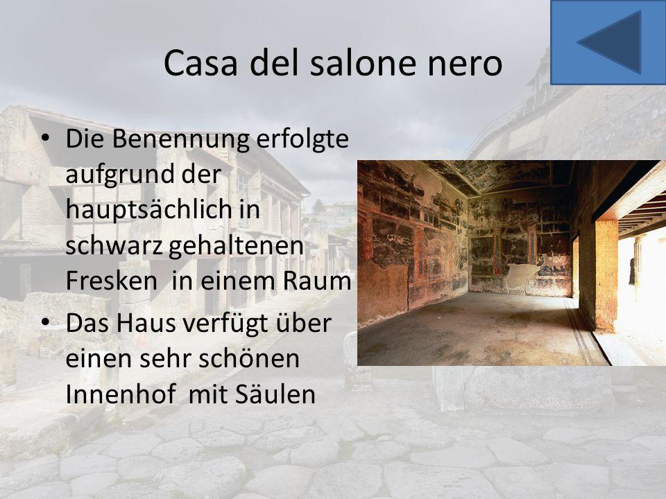 Casa del salone nero Die Benennung erfolgte aufgrund der hauptsächlich in schwarz gehaltenen Fresken in einem Raum.