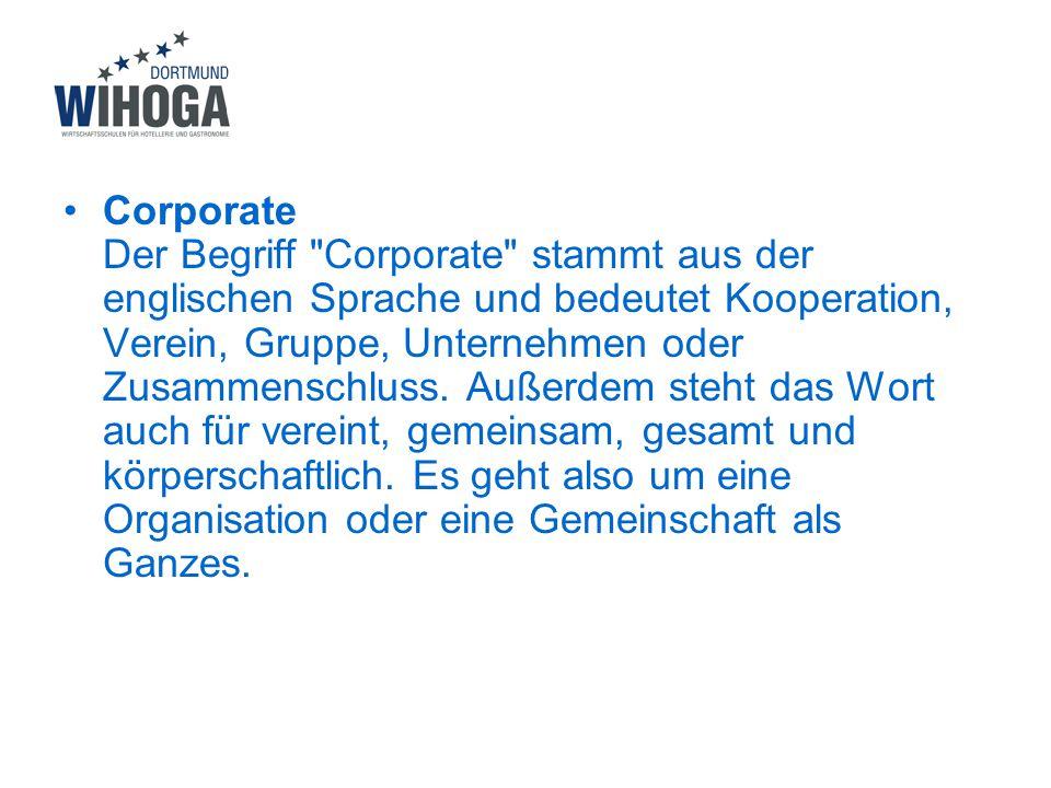 Corporate Der Begriff Corporate stammt aus der englischen Sprache und bedeutet Kooperation, Verein, Gruppe, Unternehmen oder Zusammenschluss.
