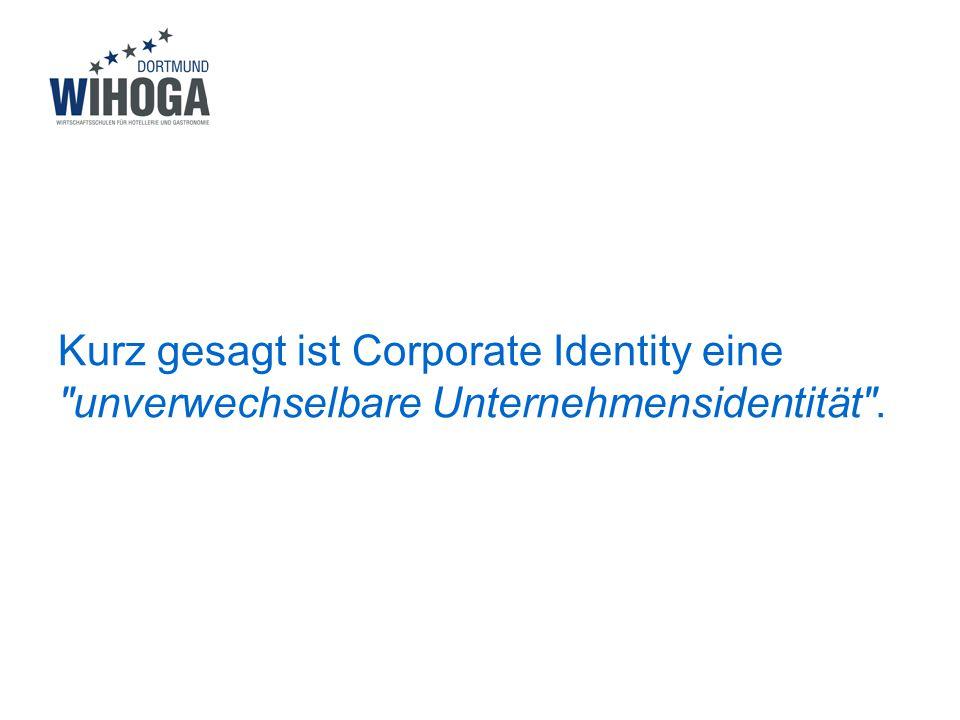 Kurz gesagt ist Corporate Identity eine unverwechselbare Unternehmensidentität .