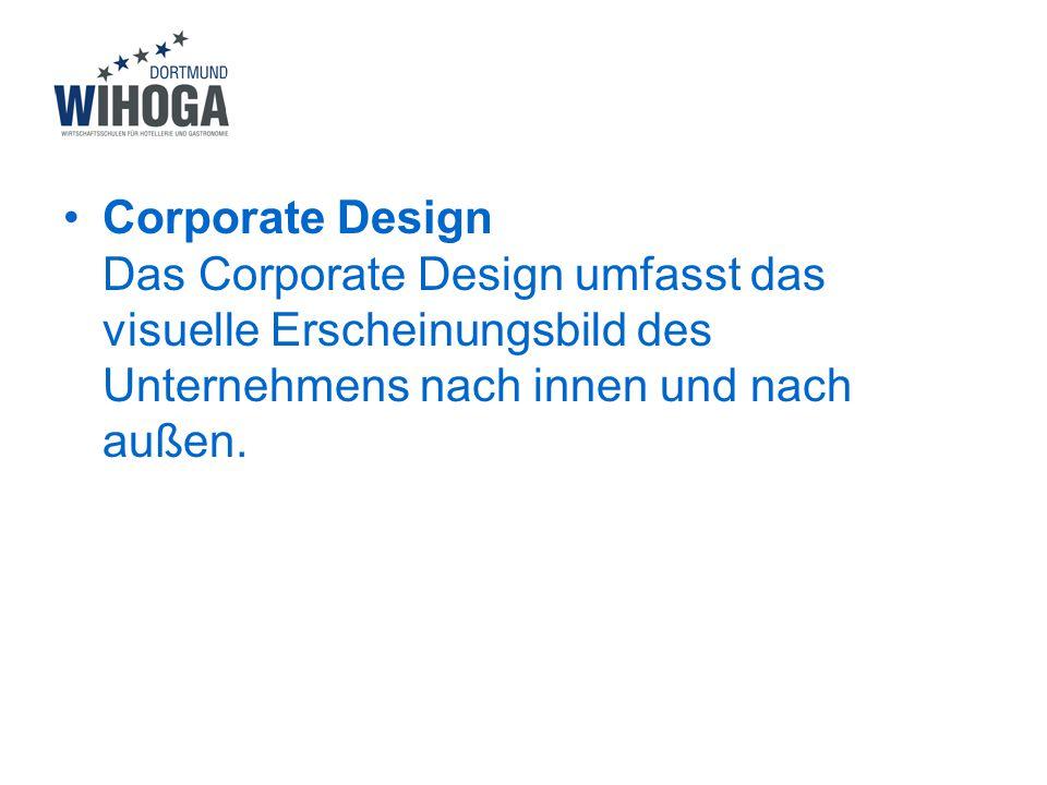 Corporate Design Das Corporate Design umfasst das visuelle Erscheinungsbild des Unternehmens nach innen und nach außen.