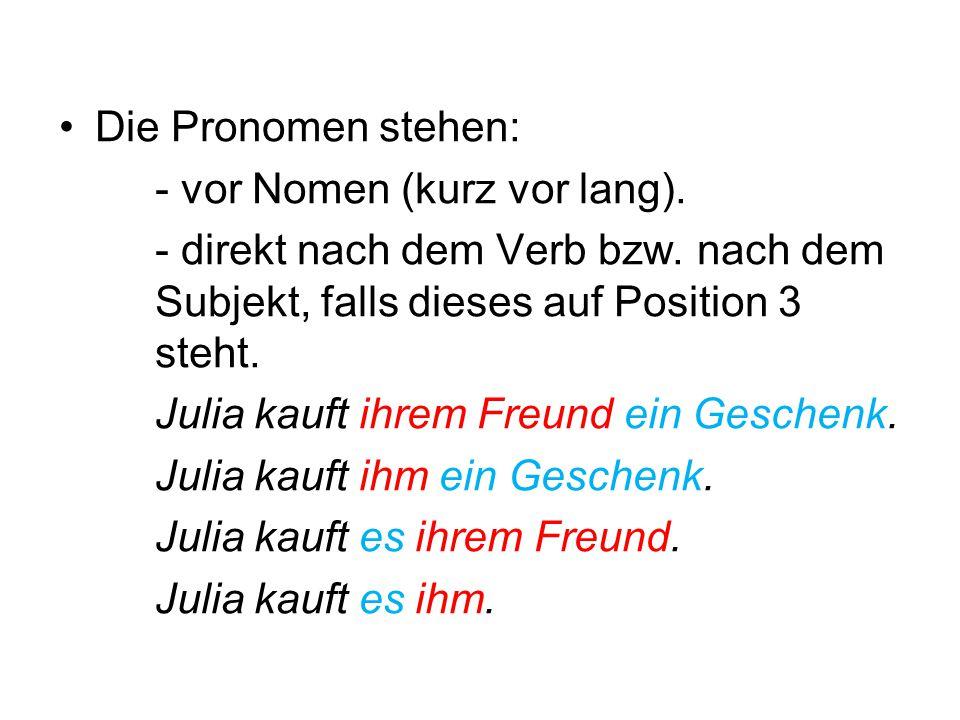 Die Pronomen stehen: - vor Nomen (kurz vor lang). - direkt nach dem Verb bzw. nach dem Subjekt, falls dieses auf Position 3 steht.
