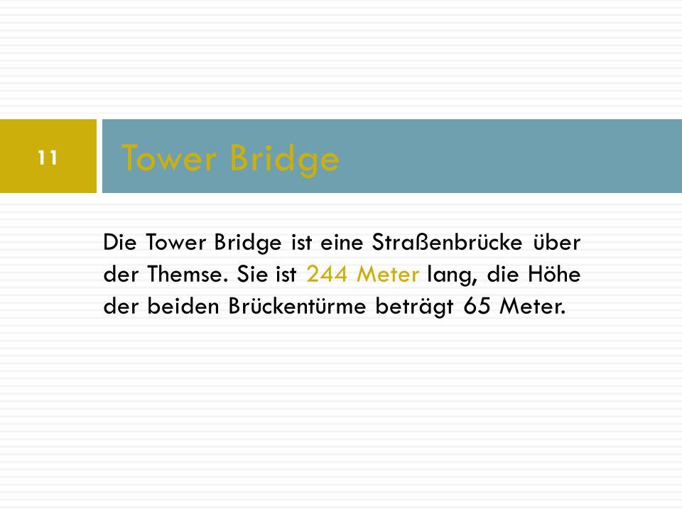 Tower Bridge Die Tower Bridge ist eine Straßenbrücke über der Themse.
