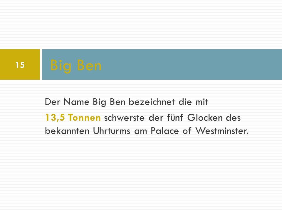 Big Ben Der Name Big Ben bezeichnet die mit