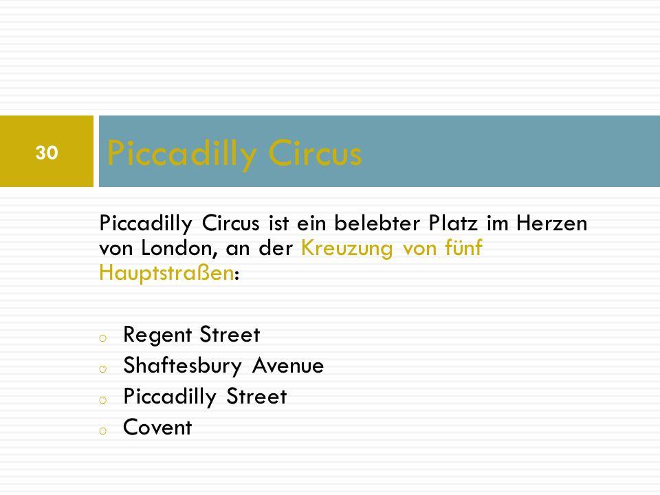 Piccadilly Circus Piccadilly Circus ist ein belebter Platz im Herzen von London, an der Kreuzung von fünf Hauptstraßen: