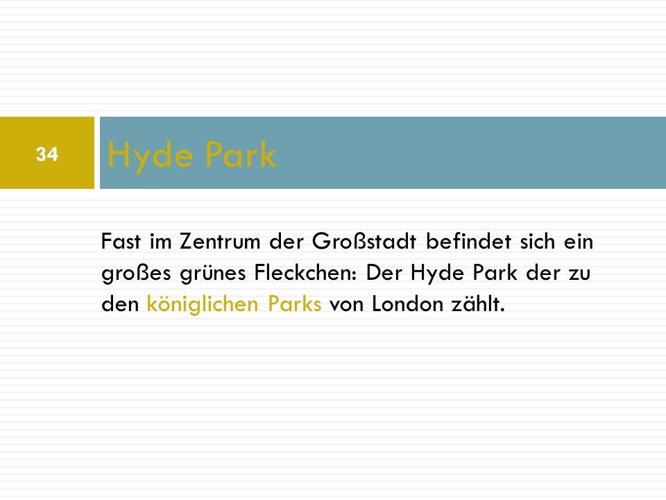 Hyde Park Fast im Zentrum der Großstadt befindet sich ein großes grünes Fleckchen: Der Hyde Park der zu den königlichen Parks von London zählt.