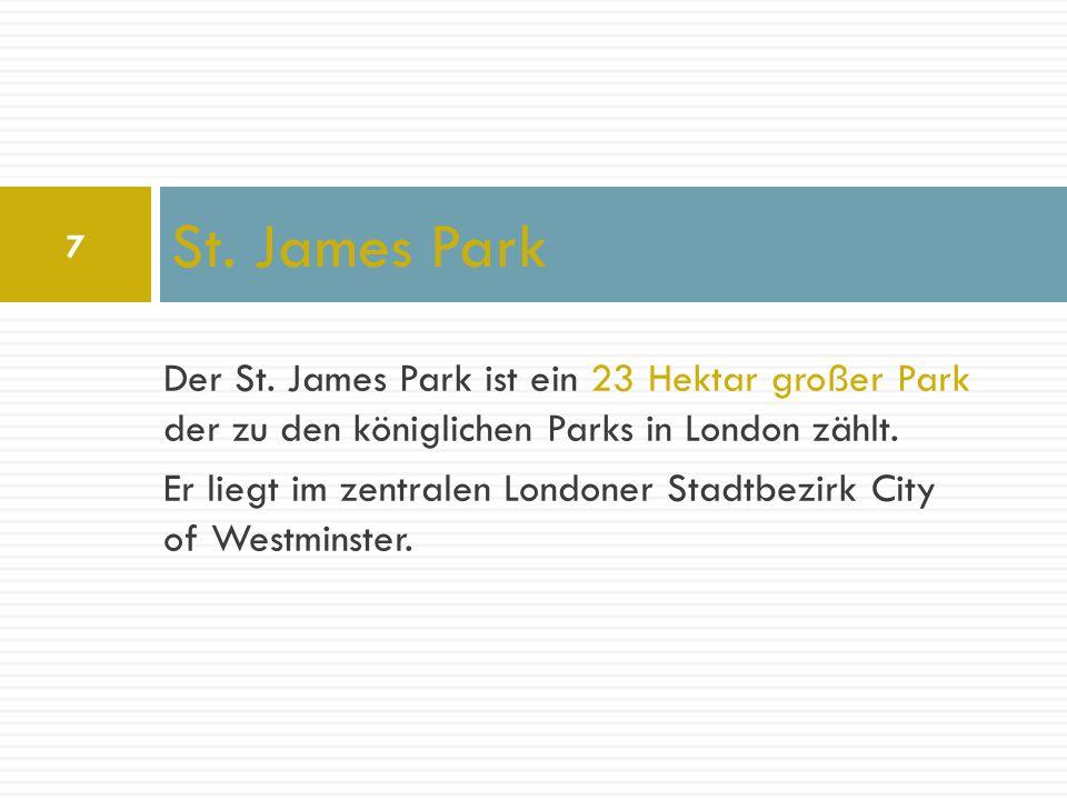 St. James Park Der St. James Park ist ein 23 Hektar großer Park der zu den königlichen Parks in London zählt.