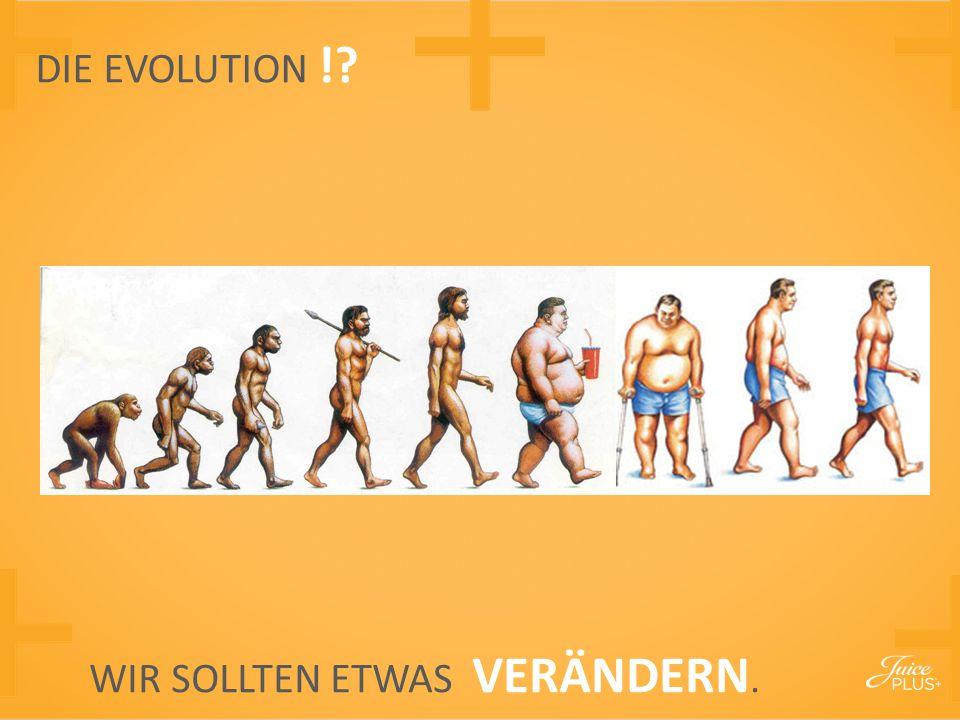 DIE EVOLUTION ! WIR SOLLTEN ETWAS VERÄNDERN.