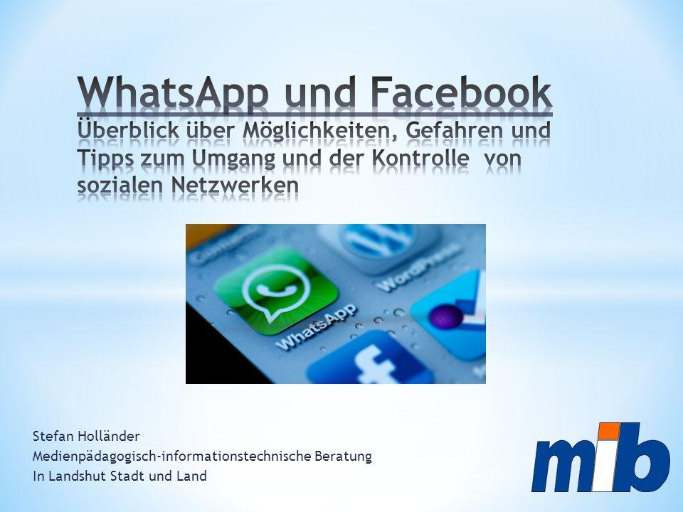 WhatsApp und Facebook Überblick über Möglichkeiten, Gefahren und Tipps zum Umgang und der Kontrolle von sozialen Netzwerken