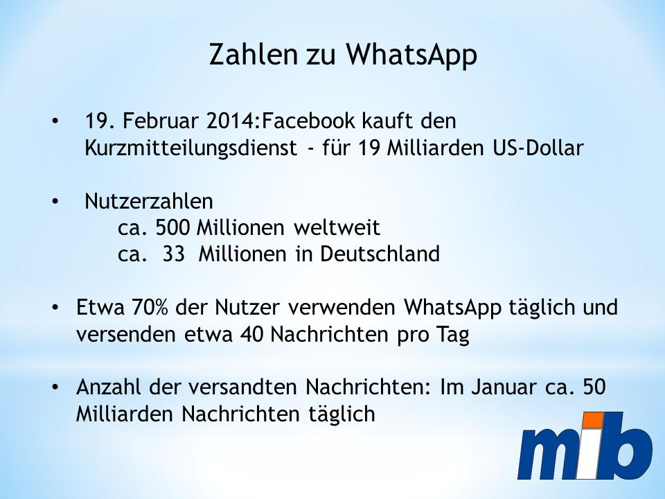 Zahlen zu WhatsApp 19. Februar 2014:Facebook kauft den Kurzmitteilungsdienst - für 19 Milliarden US-Dollar.