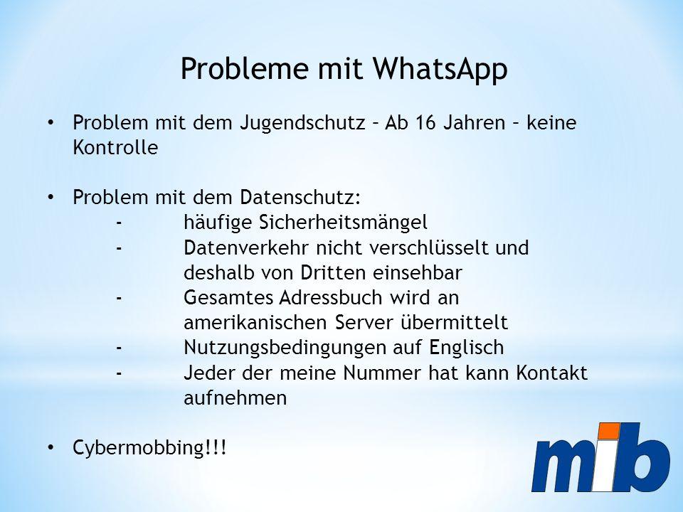 Probleme mit WhatsApp Problem mit dem Jugendschutz – Ab 16 Jahren – keine Kontrolle. Problem mit dem Datenschutz: