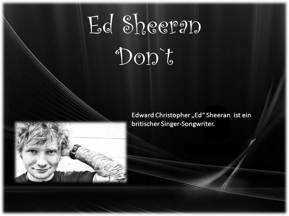 "Ed Sheeran Don`t Edward Christopher ""Ed Sheeran ist ein britischer Singer-Songwriter."
