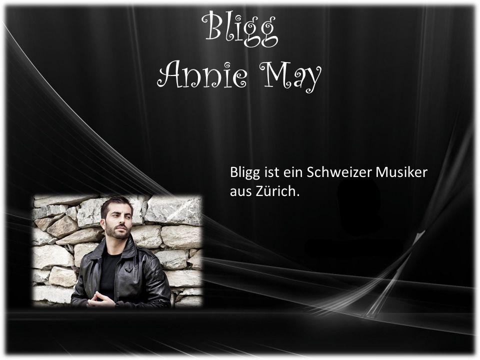 Bligg Annie May Bligg ist ein Schweizer Musiker aus Zürich.