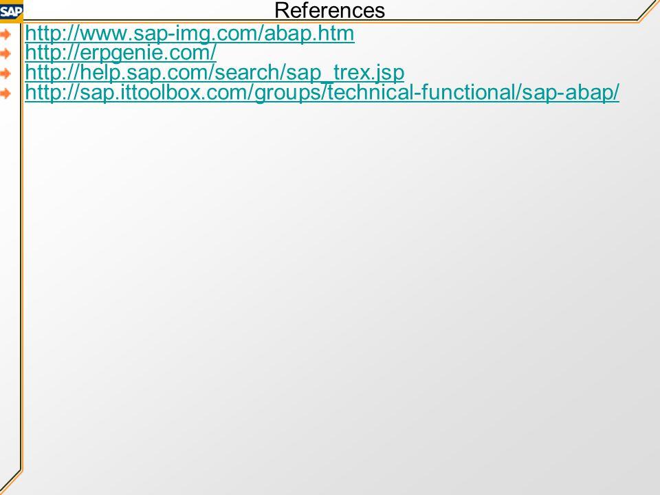 References http://www.sap-img.com/abap.htm. http://erpgenie.com/ http://help.sap.com/search/sap_trex.jsp.