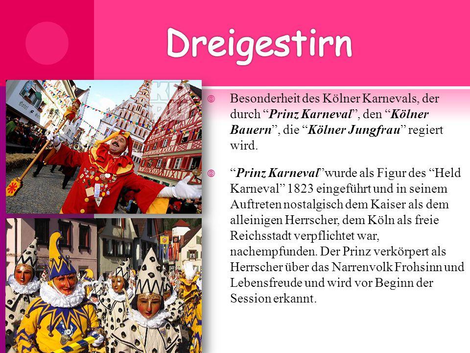 Dreigestirn Besonderheit des Kölner Karnevals, der durch Prinz Karneval , den Kölner Bauern , die Kölner Jungfrau regiert wird.