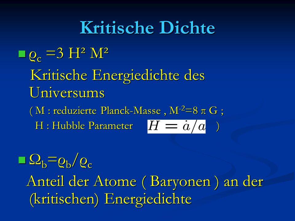 Kritische Dichte ρc =3 H² M² Kritische Energiedichte des Universums