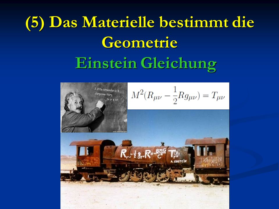 (5) Das Materielle bestimmt die Geometrie Einstein Gleichung