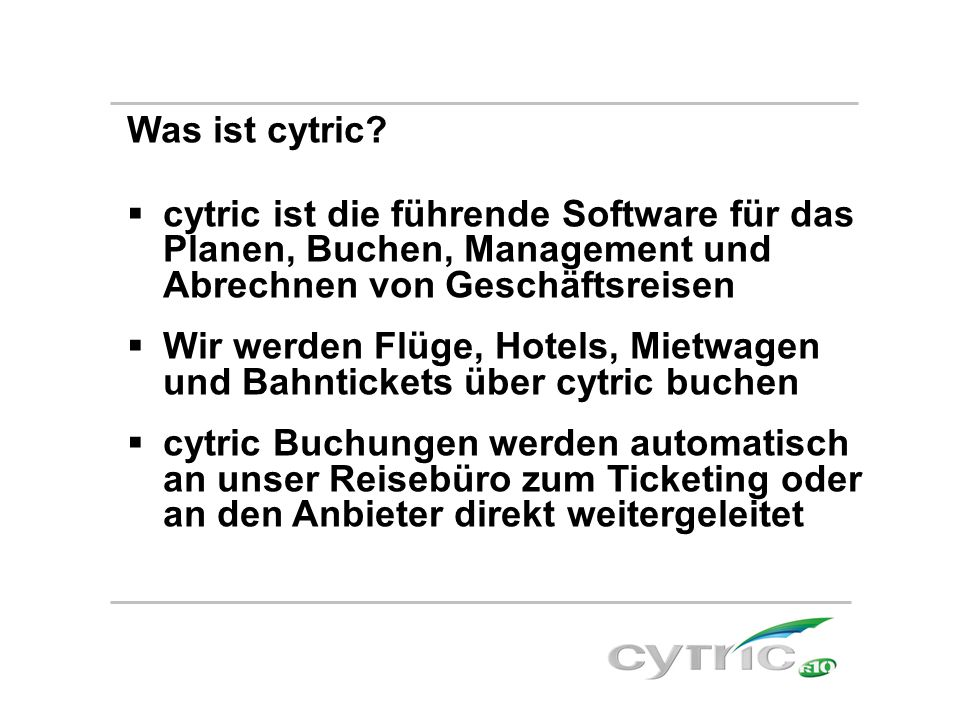 Was ist cytric cytric ist die führende Software für das Planen, Buchen, Management und Abrechnen von Geschäftsreisen.