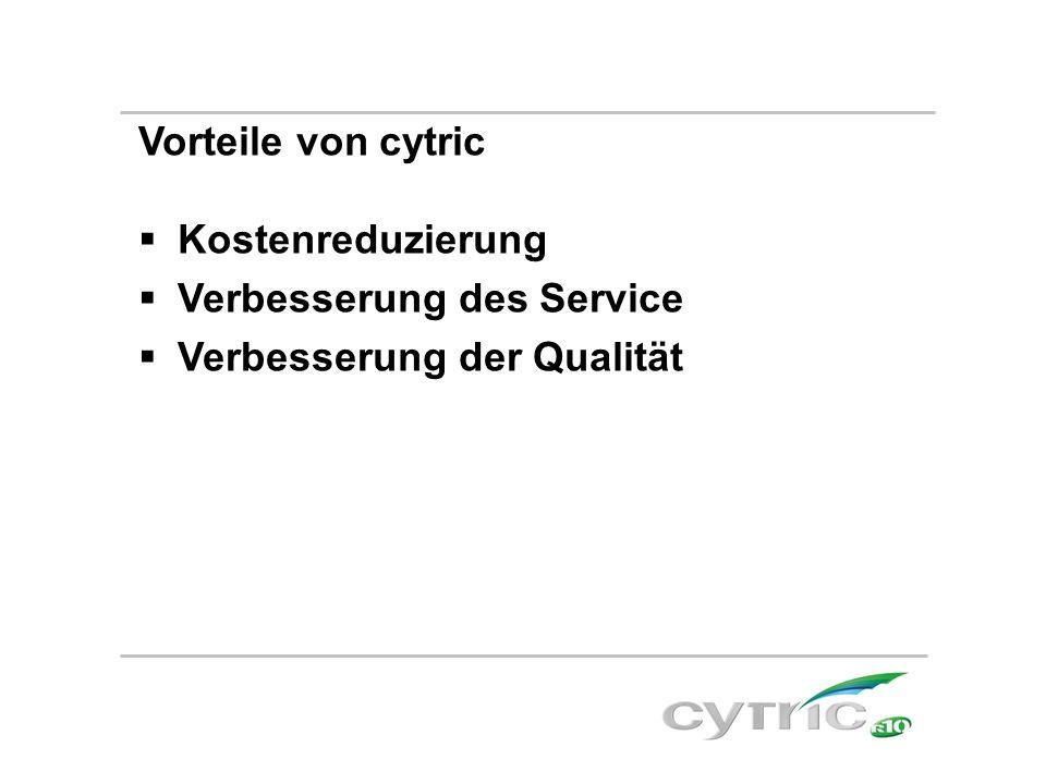 Vorteile von cytric Kostenreduzierung Verbesserung des Service Verbesserung der Qualität
