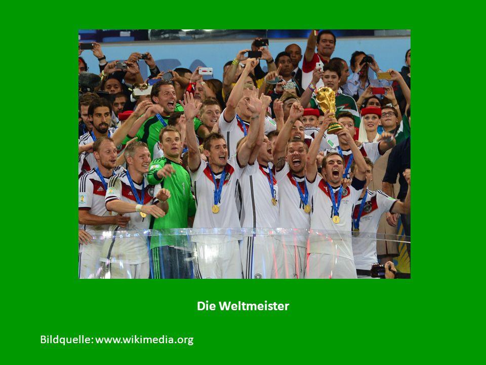 Die Weltmeister Bildquelle: www.wikimedia.org