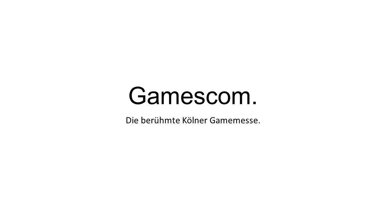 Die berühmte Kölner Gamemesse.