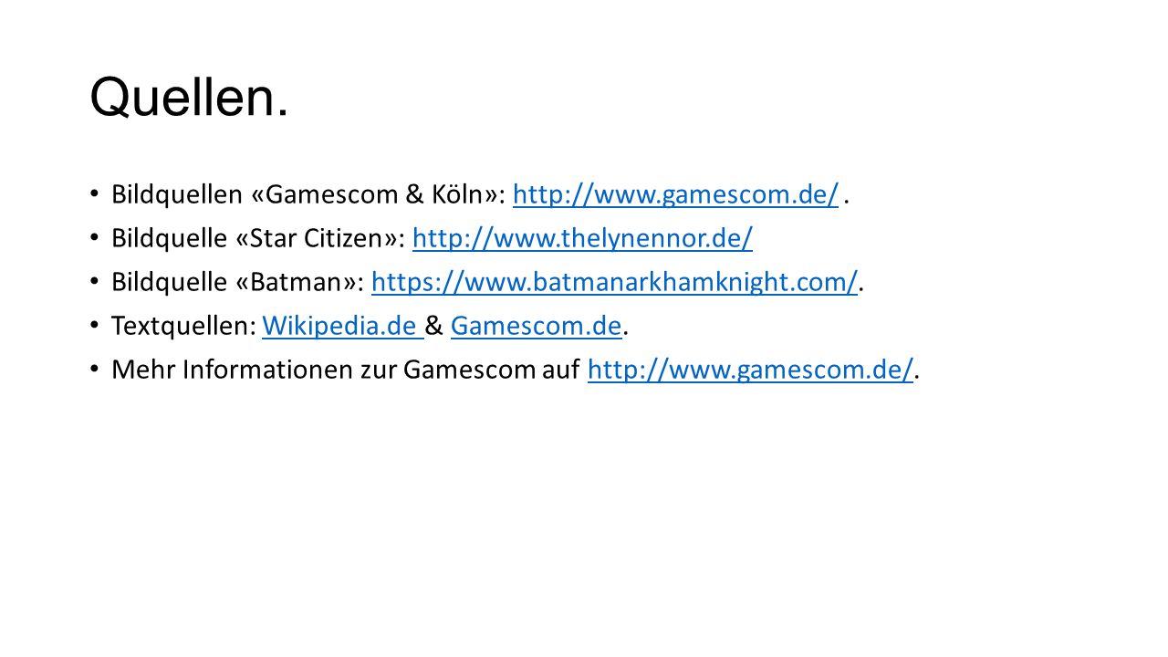 Quellen. Bildquellen «Gamescom & Köln»: http://www.gamescom.de/ .