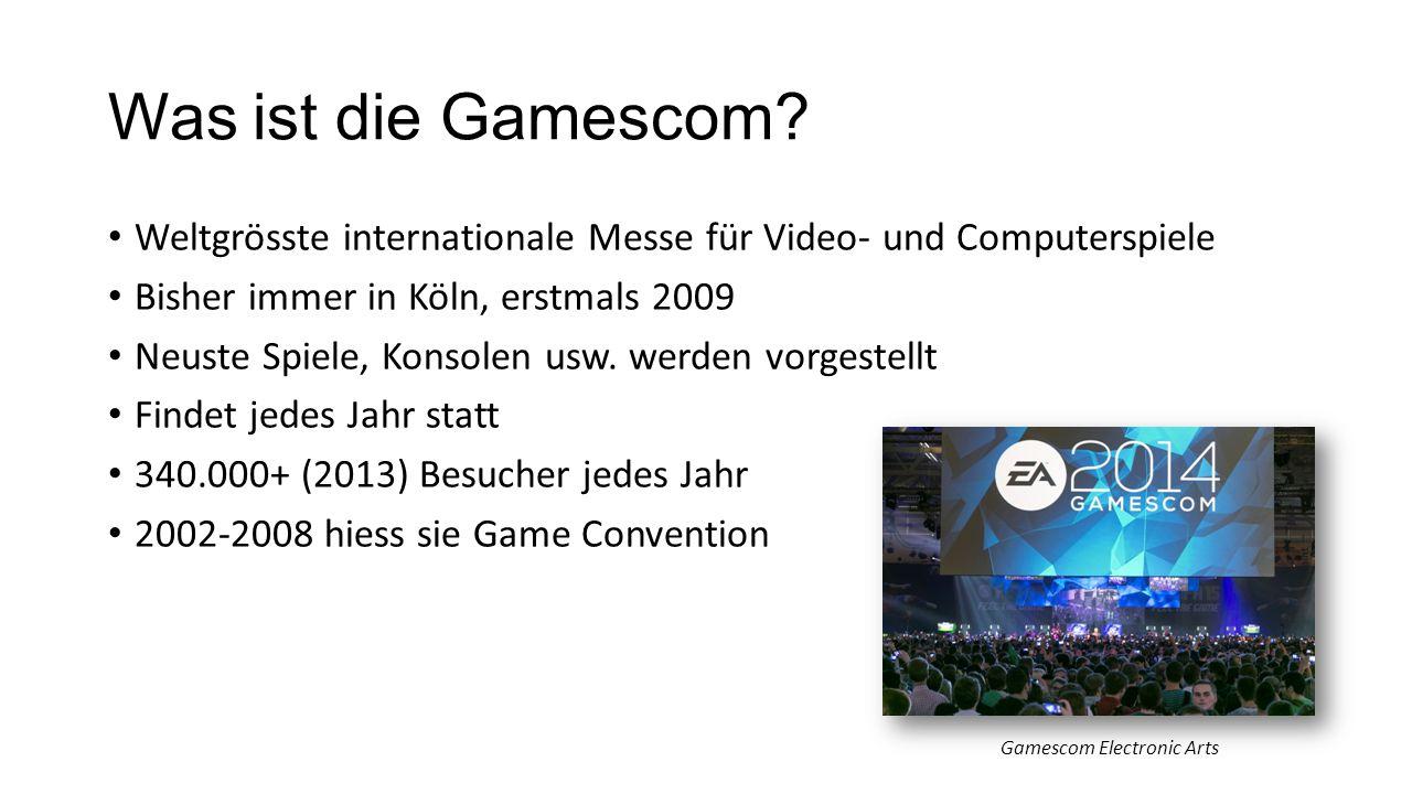 Was ist die Gamescom Weltgrösste internationale Messe für Video- und Computerspiele. Bisher immer in Köln, erstmals 2009.