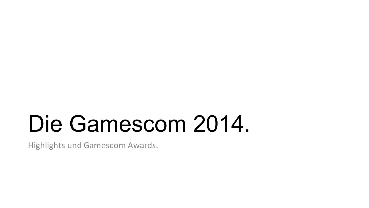 Die Gamescom Highlights und Gamescom Awards.