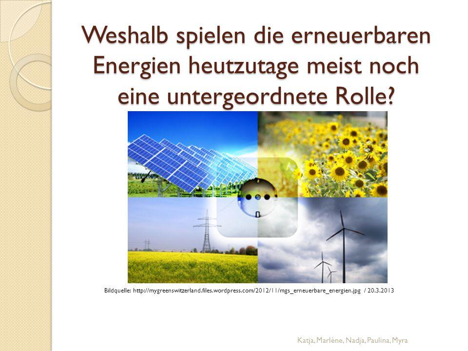 Weshalb spielen die erneuerbaren Energien heutzutage meist noch eine untergeordnete Rolle