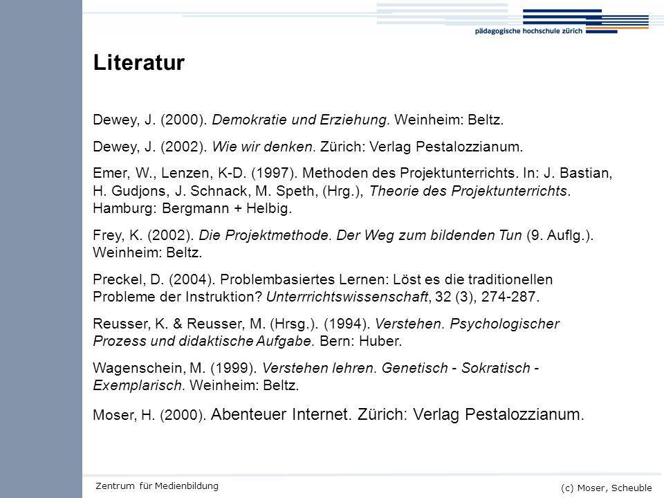 Literatur Dewey, J. (2000). Demokratie und Erziehung. Weinheim: Beltz.