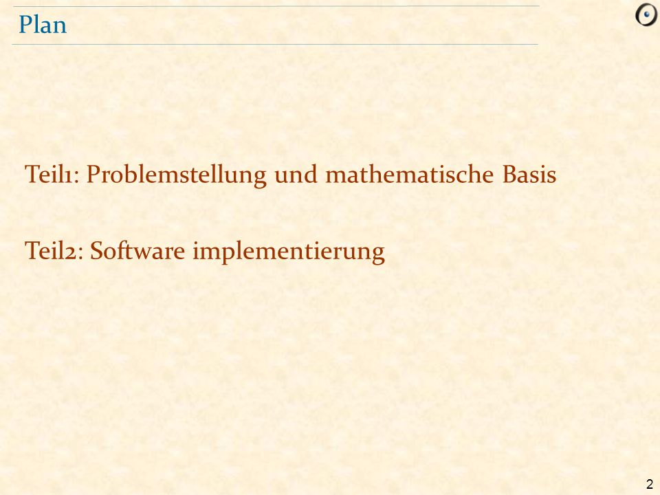 Plan Teil1: Problemstellung und mathematische Basis Teil2: Software implementierung