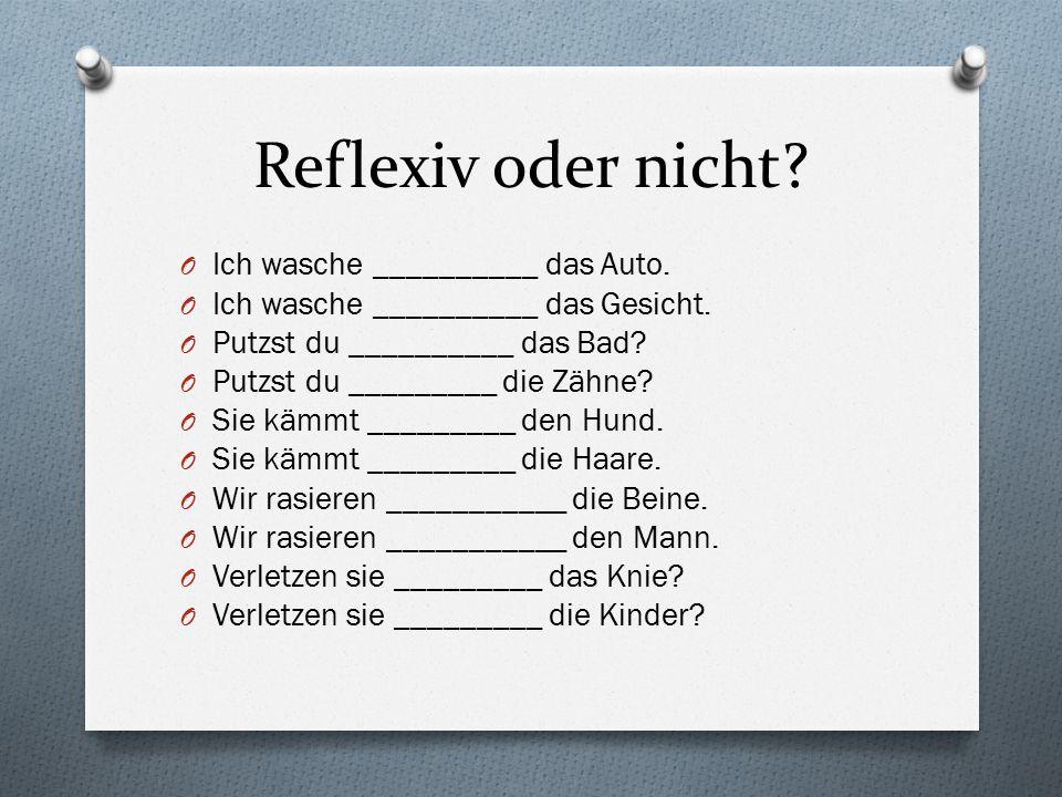 Reflexiv oder nicht Ich wasche __________ das Auto.