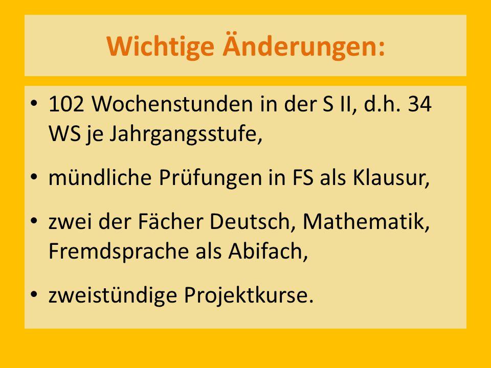 Wichtige Änderungen: 102 Wochenstunden in der S II, d.h. 34 WS je Jahrgangsstufe, mündliche Prüfungen in FS als Klausur,