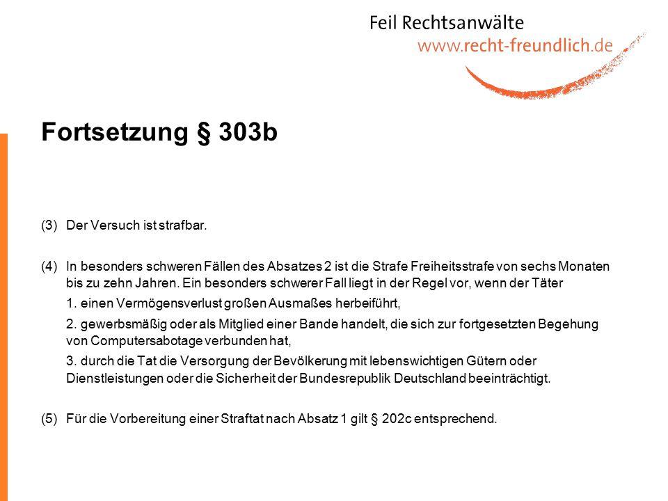 Fortsetzung § 303b (3) Der Versuch ist strafbar.