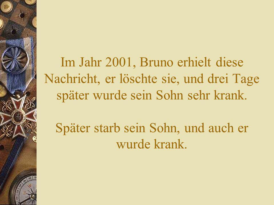 Im Jahr 2001, Bruno erhielt diese Nachricht, er löschte sie, und drei Tage später wurde sein Sohn sehr krank.