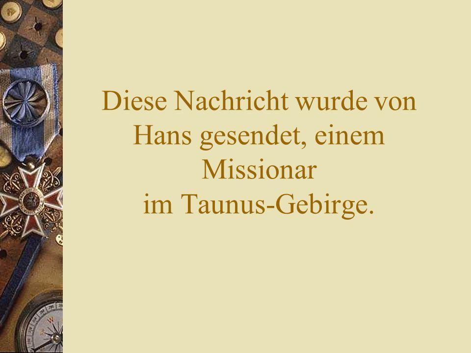 Diese Nachricht wurde von Hans gesendet, einem Missionar im Taunus-Gebirge.