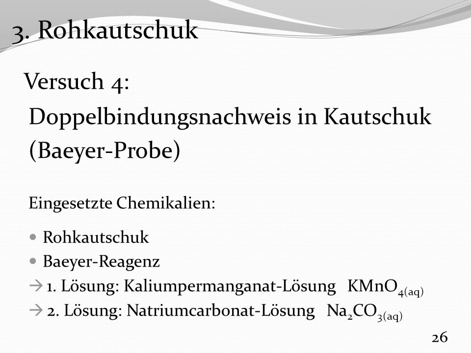 3. Rohkautschuk Versuch 4: Doppelbindungsnachweis in Kautschuk