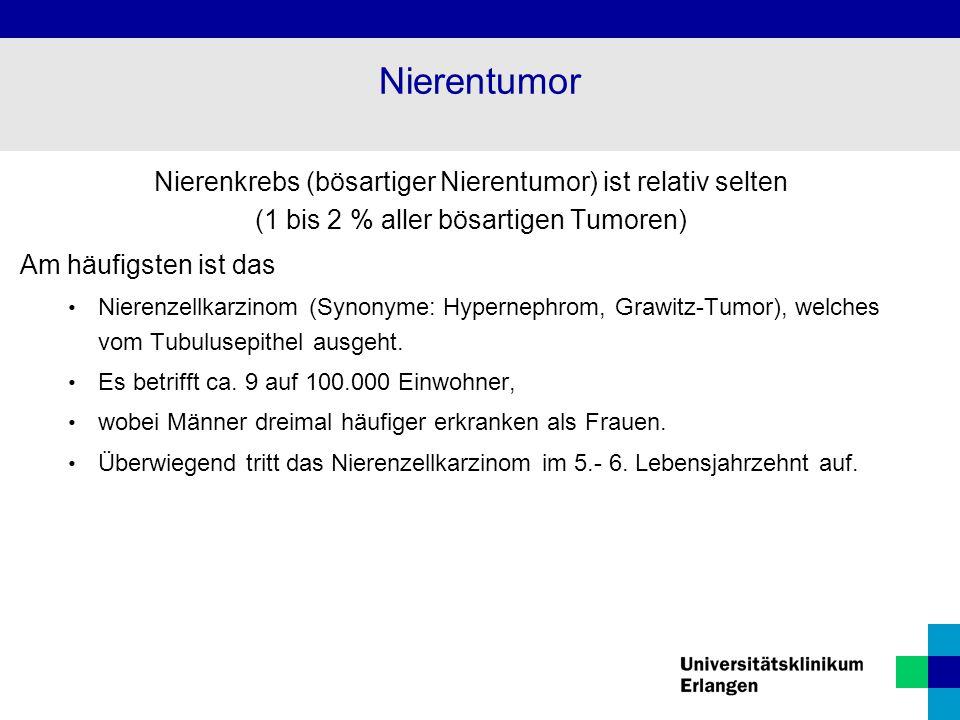 Nierentumor Nierenkrebs (bösartiger Nierentumor) ist relativ selten (1 bis 2 % aller bösartigen Tumoren)