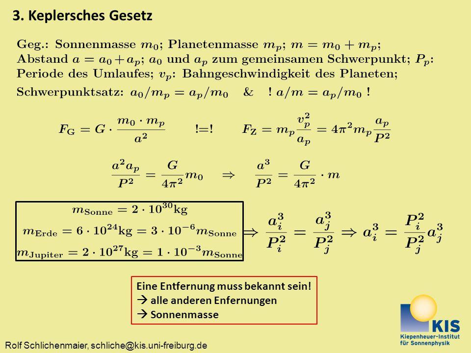 3. Keplersches Gesetz Eine Entfernung muss bekannt sein!  alle anderen Enfernungen  Sonnenmasse
