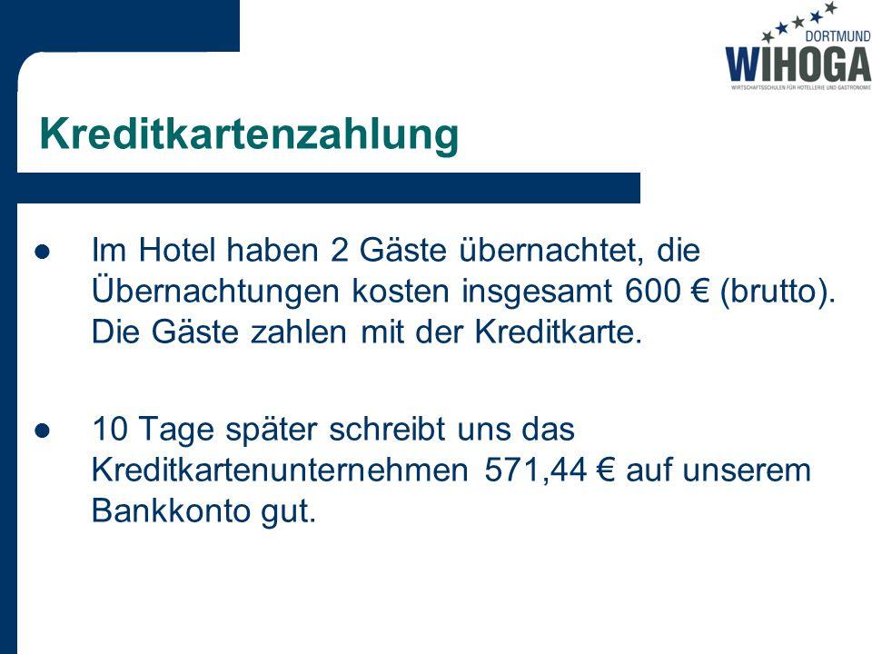 Kreditkartenzahlung Im Hotel haben 2 Gäste übernachtet, die Übernachtungen kosten insgesamt 600 € (brutto). Die Gäste zahlen mit der Kreditkarte.