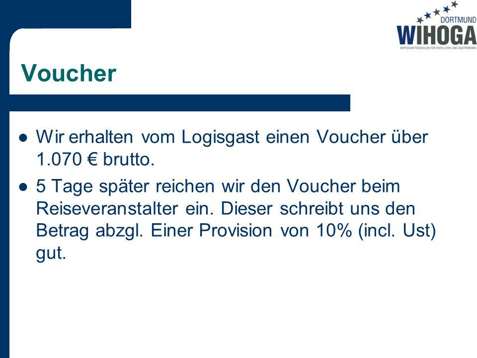 Voucher Wir erhalten vom Logisgast einen Voucher über 1.070 € brutto.