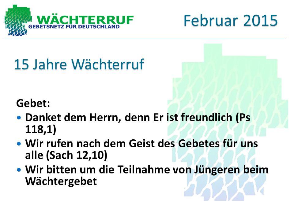 Februar 2015 15 Jahre Wächterruf Gebet: