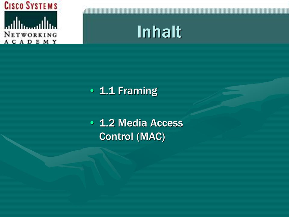 Inhalt 1.1 Framing 1.2 Media Access Control (MAC)