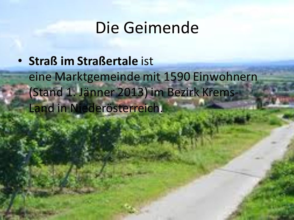 Die Geimende Straß im Straßertale ist eine Marktgemeinde mit 1590 Einwohnern (Stand 1. Jänner 2013) im Bezirk Krems-Land in Niederösterreich.